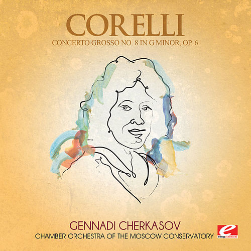 Corelli: Concerto Grosso No. 8 in G Minor, Op. 6 (Digitally Remastered) by Chamber Orchestra of the Moscow Conservatory