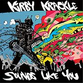 Sounds Like You by Kirby Krackle