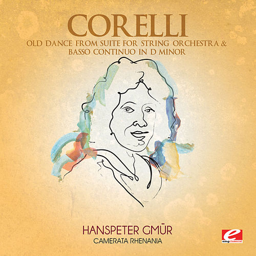 Corelli: Old Dance from Suite for String Orchestra & Basso Continuo in D Minor (Digitally Remastered) by Camerata Rhenania