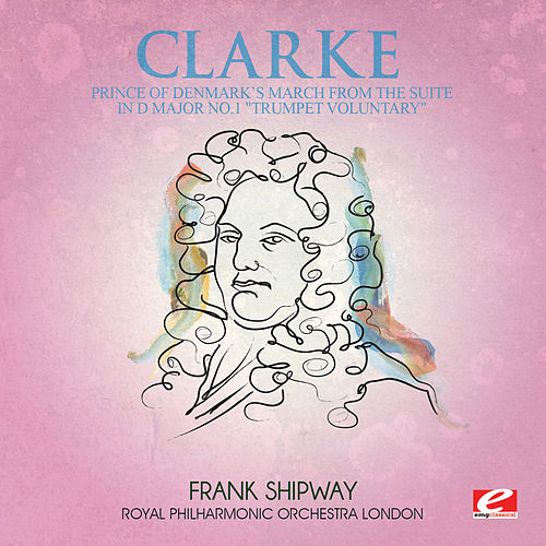 Clarke: Prince of Denmark's March from the Suite in D Major No. 1 'Trumpet Voluntary' (Digitally Remastered) by Royal Philharmonic Orchestra