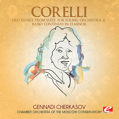 Corelli: Old Dance from Suite for String Orchestra & Basso Continuo in D Minor (Digitally Remastered) by Chamber Orchestra of the Moscow Conservatory