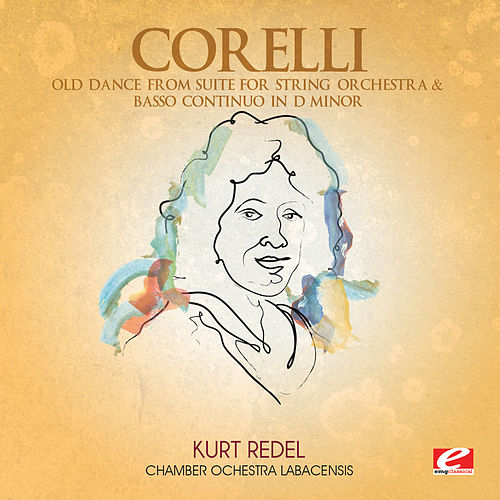 Corelli: Old Dance from Suite for String Orchestra & Basso Continuo in D Minor (Digitally Remastered) by Chamber Ochestra Labacensis