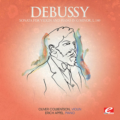 Debussy: Sonata for Violin and Piano in G Minor, L. 140 (Digitally Remastered) by Erich Appel