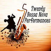 20 Bossa Nova Performances by Various Artists