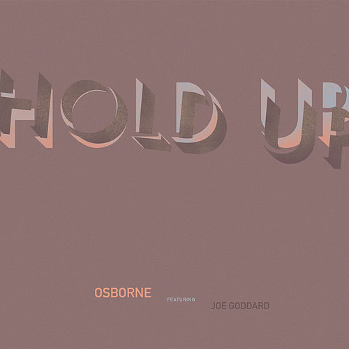 Hold Up (feat. Joe Goddard) by Osborne