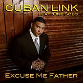 Excuse Me Father (feat. One Solo) by Cuban Link