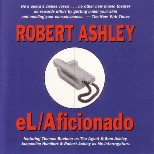 eL Aficionado by Robert Ashley
