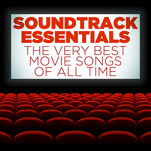 Soundtrack Essentials: The Very Best Movie Songs of All Time by Various Artists