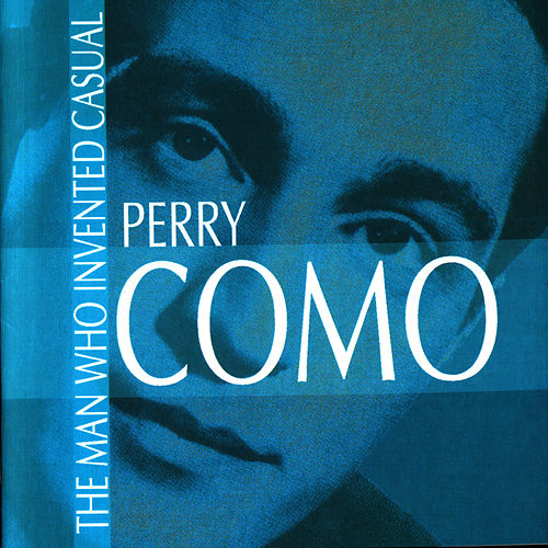 The Man Who Invented Casual by Perry Como
