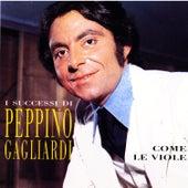 I Successi Di Peppino Gagliardi - Come Le Viole by Peppino Gagliardi