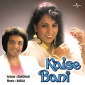 Kaise Bani by Kanchan