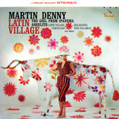 Latin Village by Martin Denny