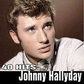 Johnny Hallyday. 40 Hits by Johnny Hallyday