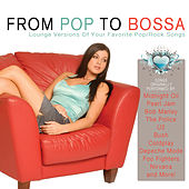 From Pop to Bossa (Lounge Versions of Your Favorite Pop/Rock Songs) von Various Artists