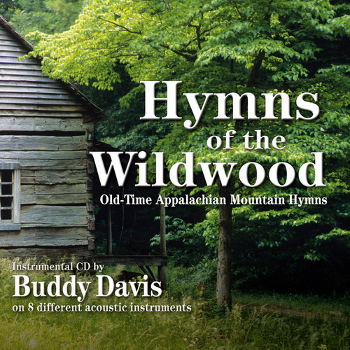 Hymns Of The Wildwood: Old-Time Appalachian Mountain Hymns by Buddy Davis