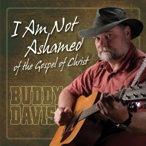 I Am Not Ashamed of the Gospel of Christ by Buddy Davis