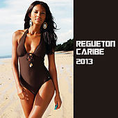 Regueton Caribe 2013 by Various Artists