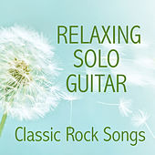 Relaxing Solo Guitar: Classic Rock Songs by The O'Neill Brothers Group