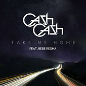 Take Me Home (feat. Bebe Rexha) by Cash Cash
