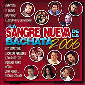 La Sangre Nueva de la Bachata 2006 by Various Artists