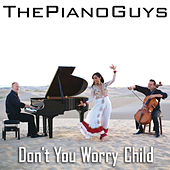 Don't You Worry Child by The Piano Guys
