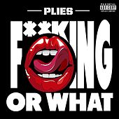 F**kin Or What by Plies