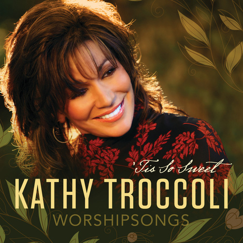 Worshipsongs: 'Tis So Sweet by Kathy Troccoli
