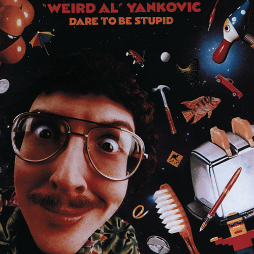 Dare To Be Stupid by 'Weird Al' Yankovic