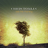 See The Morning by Chris Tomlin