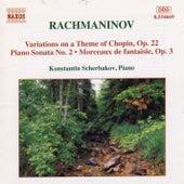 RACHMANINOV: Piano Sonata No. 2 / Variations on a Theme of Chopin / Morceaux de Fantaisie, Op. 3 by Konstantin Scherbakov