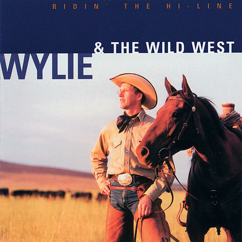 Ridin' The Hi-Line by Wylie & The Wild West Show
