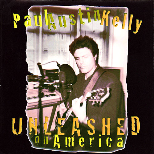 Unleashed On America by Paul Austin Kelly