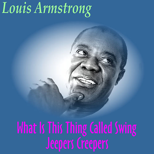 What Is This Thing Called Swing by Louis Armstrong
