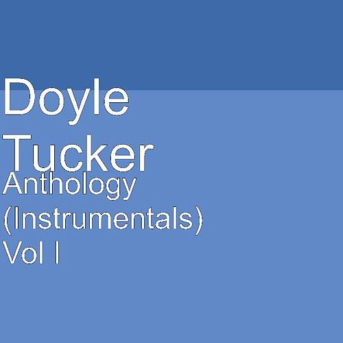 Anthology (Instrumentals) Vol I by Doyle Tucker