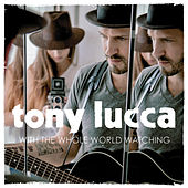 With the Whole World Watching by Tony Lucca