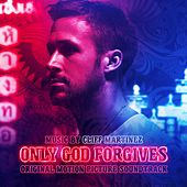 Only God Forgives by Cliff Martinez