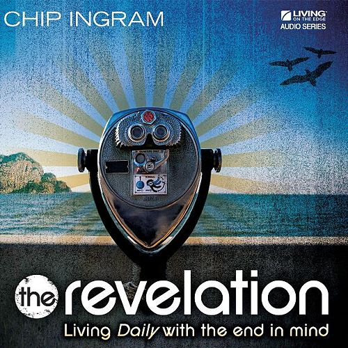 The Revelation - Living Daily with the End in Mind by Chip Ingram