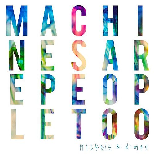 Nickels & Dimes by Machines Are People Too