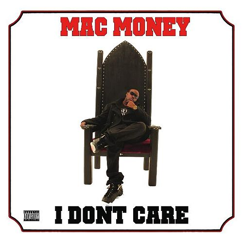 I Dont Care by Mac Money