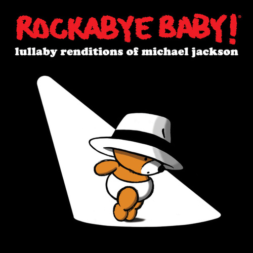 Rockabye Baby! Lullaby Renditions of Michael Jackson by Rockabye Baby!