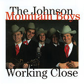 Working Close by The Johnson Mountain Boys