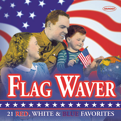 Flag Waver: 21 Red, White & Blue Favorites by Various Artists
