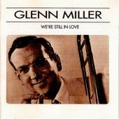 We're Still In Love by Glenn Miller