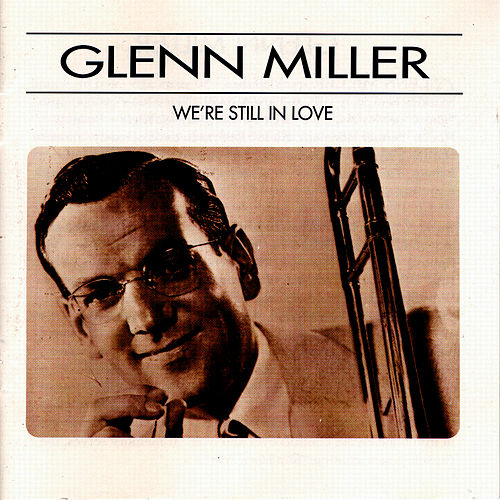 We're Still In Love by Glenn Miller