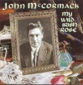 My Wild Irish Rose by John McCormack