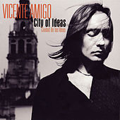 City Of Ideas (Ciudad De Las Ideas) by Vicente Amigo