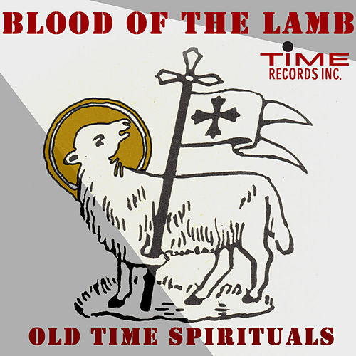 Blood Of The Lamb: Old Time Spirituals by Various Artists