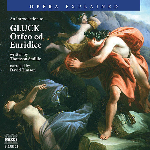 Opera Explained: GLUCK - Orfeo ed Euridice (Smillie) by David Timson