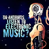 Do Androids Listen to Electronic Music? by Various Artists