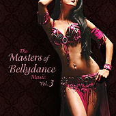 The Masters of Bellydance Music, Vol. 3 by Various Artists